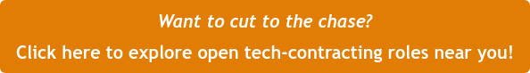 Want to cut to the chase? Click here to explore open tech-contracting roles near you!
